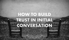 How to Build Trust in the Initial Conversation