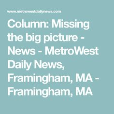Column: Missing the big picture - News - MetroWest Daily News, Framingham, MA - Framingham, MA Public School, Back To School, Special Needs Students, Care Worker, Eighth Grade, School Building, Group Work, School Psychology, Big Picture