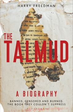 The Talmud: A Biography: Banned, Censored and Burned. The Book They Couldn't Suppress by Harry Freedman