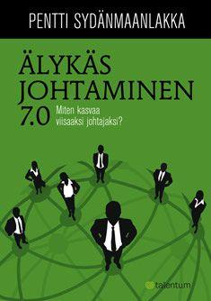 Älykäs johtaminen 7.0 (9789521416132) - Pentti Sydänmaanlakka - Kirjat - Bookplus kirjakauppa