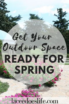 Get Your Outdoor Space Ready for Spring – Lacee Does Life | Outdoor Living | Patio Area | Yard Appeal | Curb Appeal | Landscaping on a Budget | Landscape | Spring Cleaning | Outdoor Space |
