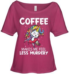 Coffee Makes Me Feel Less Murdery Unicorn Cool Gifts For Women Slouchy Tee Gifts Fashionable Unicorn Slouchy Tee Sayings For Women Love And Light, Peace And Love, I Am A Unicorn, Key To Happiness, Life Is Tough, Cool Gifts For Women, Slouchy Tee, Wise Women, Weird Fashion