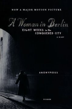 A Woman in Berlin: Eight Weeks in the Conquered City: A Diary by Anonymous, http://www.amazon.com/dp/0312426119/ref=cm_sw_r_pi_dp_swMOqb1EMRGZH