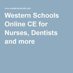 Western Schools Online CE for Nurses, Dentists and more