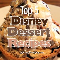Top 5 Disney Dessert Recipes!  Now you can make your favorites at home!