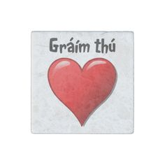 "parleremo - language - languages - irish |  ""Gráím thú"" - ""I love you"" in Irish (Gaelic) Stone Magnet"