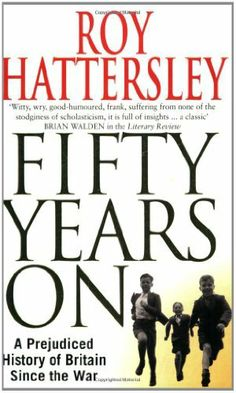50 Years On: A Prejudiced History of Britain Since the War by Roy Hattersley, http://www.amazon.co.uk/dp/034911059X/ref=cm_sw_r_pi_dp_OygKtb0KSHXQ0