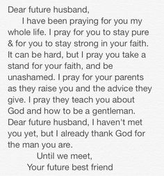 Prayer for husband, to my future husband, christian relationships. Future Love, Dear Future Husband, Future Husband Quotes, Future Boyfriend Quotes, Pray For Boyfriend, Boyfriend Letters, Boyfriend Ideas, Boyfriend Pictures, Relationship Quotes