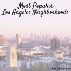 To help you search for LA rentals, we compiled a list of the most popular Los Angeles neighborhoods. Make sure you check these out before moving to LA!
