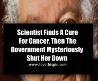 Scientist Finds A Cure For Cancer, Then The Government Mysteriously Shut Her Down