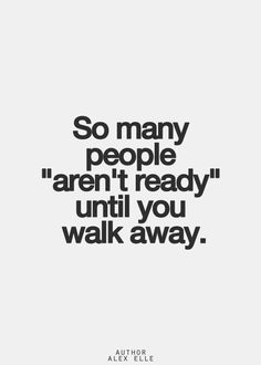 I had to take a lot of damage to who I am before I could even walk away. But I'm…