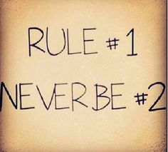 RULE #1, NEVER BE #2