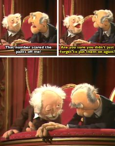 Statler and Waldorf.