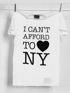 T-Shirt: I can't afford to <3 NY