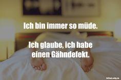 Ich bin immer so müde. Ich glaube, ich habe einen Gähndefekt. ... gefunden auf https://www.istdaslustig.de/spruch/1766 #lustig #sprüche #fun #spass