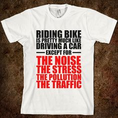 Funny Text Quotes Design Text : Riding bike is pretty much like driving car...... Color : 2 Color - Black and Red Design : Original my De...