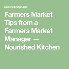 Farmers Market Tips from a Farmers Market Manager — Nourished Kitchen