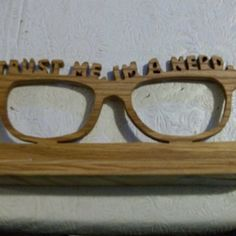 Trust Me I'm A nerd Glasses sign/display by Fine Crafts on Opensky