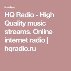 HQ Radio - High Quality music streams. Online internet radio   hqradio.ru
