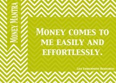 Money Mantra: Money comes to me easily and effortlessly.
