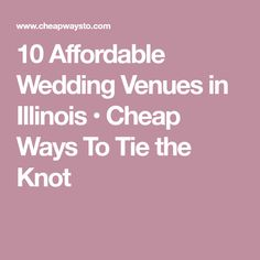 10 Affordable Wedding Venues in Illinois • Cheap Ways To Tie the Knot
