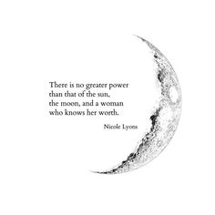 There is no greater power than that of the sun, the moon, and a woman who knows her worth.