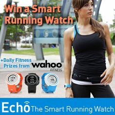 Enter to WIN daily fitness prizes and Echo, The Smart Running Watch! Enter now!  #Fitness #Running #Echo #WahooFitness