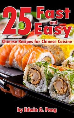 25 Fast and Easy Chinese Recipes for chinese Cuisine by Edwin G. Pang, http://www.amazon.com/dp/B00M4M2W6M/ref=cm_sw_r_pi_dp_Eu91tb13EZ4DC