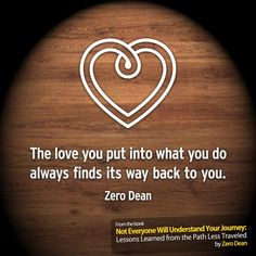 From the book Not Everyone Will Understand Your Journey : Lessons Learned from The Path Less Traveled by Zero Dean http://zerodean.com/book/