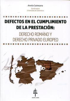 Defectos en el cumplimiento de la prestación : derecho romano y derecho privado europeo / Amelia Castresana, coordinadora. - 2014