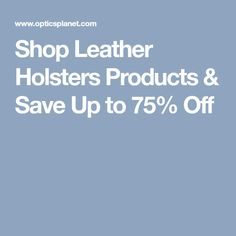 Shop Leather Holsters Products & Save Up to 75% Off