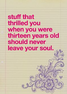 Awesome quote about remaining young at heart. Free without worry ! I can do anything want to see