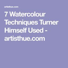 7 Watercolour Techniques Turner Himself Used - artisthue.com