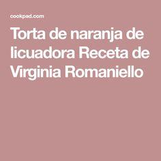 Torta de naranja de licuadora Receta de Virginia Romaniello