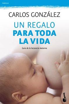 Un regalo para toda la vida: Guía de la lactancia materna Prácticos: Amazon.es: Carlos González: Libros