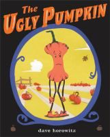 The Ugly Pumpkin by Dave Horowitz. Search for this and other pumpkin titles at thelosc.org.