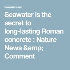 Seawater is the secret to long-lasting Roman concrete : Nature News & Comment