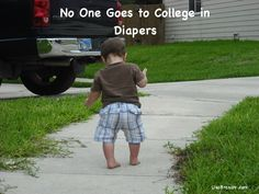 No one goes to college in diapers.  Let's stop forcing our kids to do things they aren't ready for.