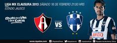 Jornada 7 Clausura 2013 de la Liga MX.  Atlas vs Rayados: Sábado 16 de febrero 21:00 hrs Estadio Jalisco.