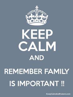 Google Afbeeldingen resultaat voor http://theimpactnews.com/wp-content/uploads/2013/01/KEEP-CALM-REMEMBER-FAMILY-IS-IMPORTANT1.png
