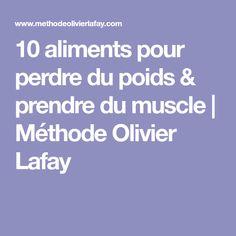10 aliments pour perdre du poids & prendre du muscle | Méthode Olivier Lafay Squats, Detox, Nutrition, Gym, Sport, Plein Air, Courses, Notes, Bracelets