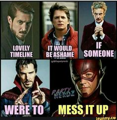 The legends of tomorrow , back to the future, Doctor Who, Doctor strange, and The Flash. Ugh when people no clue td they are doing or even care about their fandom's to do shit the right way fuck Dc Memes, Marvel Memes, Funny Memes, Hilarious, Doctor Who, Doctor Strange, Eleventh Doctor, Between Serie, Choses Cool