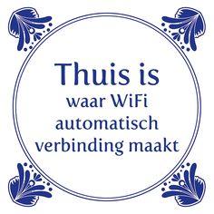 Tegeltjeswijsheid.nl - een uniek presentje - thuis is waar wifi automatisch verbinding maakt Dutch Quotes, Humor, Random, Sweet, Candy, Humour, Moon Moon, Jokes, Funny