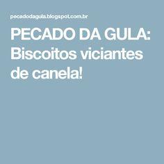 PECADO DA GULA: Biscoitos viciantes de canela!