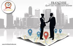 FRANCHISE.A LOW COST way TO GROW BUSINESS!FOR MORE VISIT  www.ntsinfotechindia.com