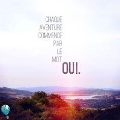 Chaque aventure commence par le mot OUI - citation voyage