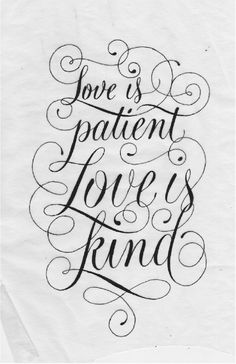 Love is patient. Love is kind. Quote! Going to include this into our vows some how!! Me and moms favorite quote from a walk to remember movie :)