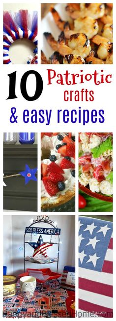 10 Patriotic Crafts and Easy Recipes perfect for Memorial Day, 4th of July, or Veterans Day -  complete with cake for dessert, pasta salad, grilled shrimp, and arts, crafts and activities for family fun. Plan your next patriotic party with the idea list you see here.