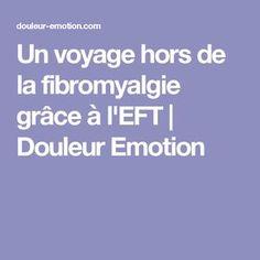 Un voyage hors de la fibromyalgie grâce à l'EFT   Douleur Emotion