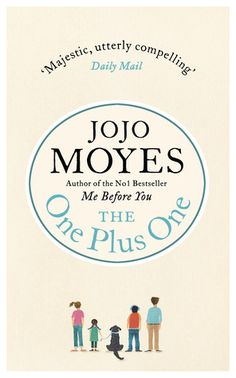 The One Plus One: Jojo Moyes. Loved this. An relatively easy read but with characters who really made you care.